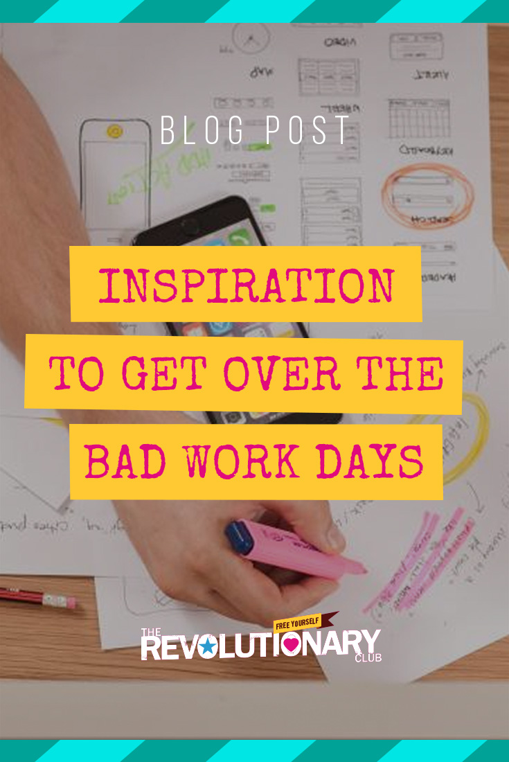 Picture of: Inspiration To Get Over The Bad Work Days